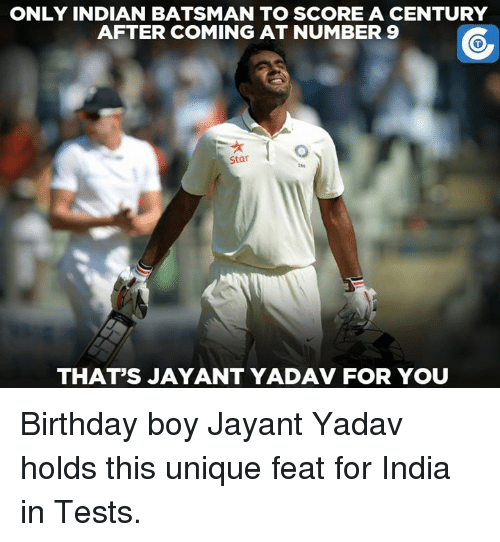 Memes, India, and 🤖: ONLY INDIAN BATSMAN TO SCOREA CENTURY  AFTER COMING AT NUMBER 9  Star  THAT'S JAYANT YADAV FOR YOU Birthday boy Jayant Yadav holds this unique feat for India in Tests.