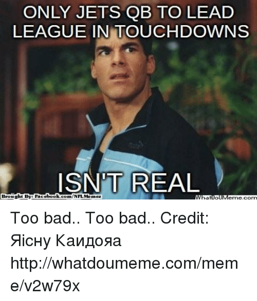 only jets qb to lead league in touch downs isnt 18384767 ✅ 25 best memes about bad credit bad credit memes