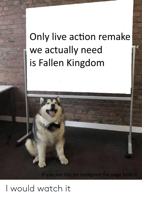 Only Live Action Remake We Actually Need Is Fallen Kingdom
