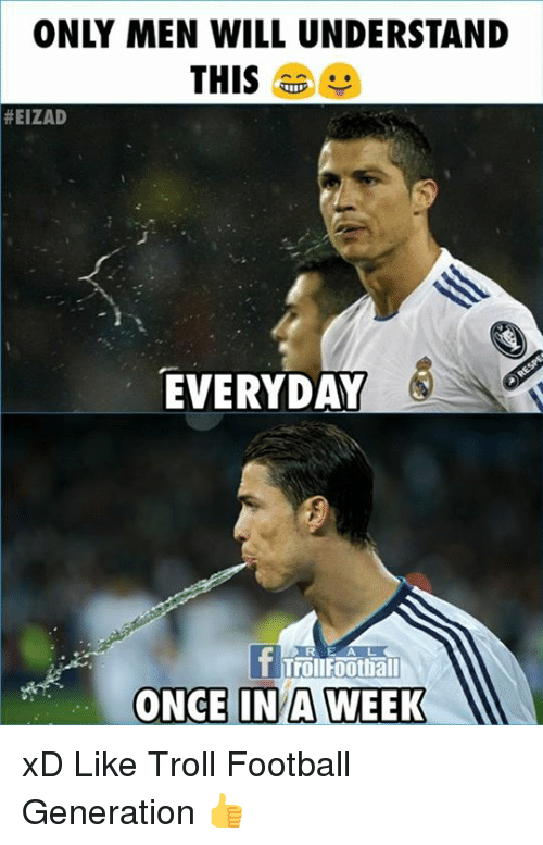 Football, Memes, and Troll: ONLY MEN WILL UNDERSTAND  THIS .  #EIZAD  EVERYDAY  RE A L  Trollfootball  ONCE IN A WEEK xD   Like Troll Football Generation 👍