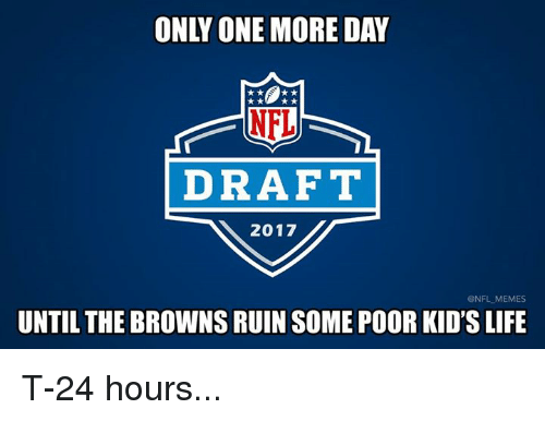 Memes, Nfl, and NFL Draft: ONLY ONE MORE DAY  NFL  DRAFT  2017  @NFL MEMES  UNTIL THE BROWNS RUIN SOME POOR KID'SLIFE T-24 hours...
