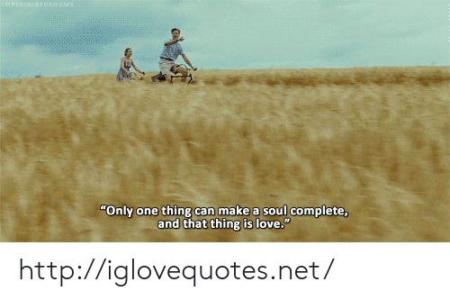 """Love, Http, and Only One: """"Only one thing can make a soul complete  and that thing is love."""" http://iglovequotes.net/"""