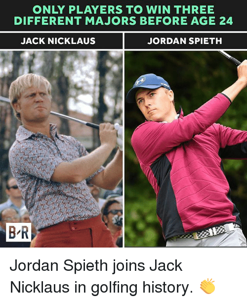 Sports, History, and Jordan: ONLY PLAYERS TO WIN THREE  DIFFERENT MAJORS BEFORE AGE 24  JACK NICKLAUS  JORDAN SPIETH  B R Jordan Spieth joins Jack Nicklaus in golfing history. 👏