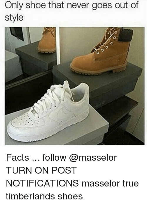 only shoe that never goes out of style facts 14443542 ✅ 25 best memes about timberland shoes timberland shoes memes