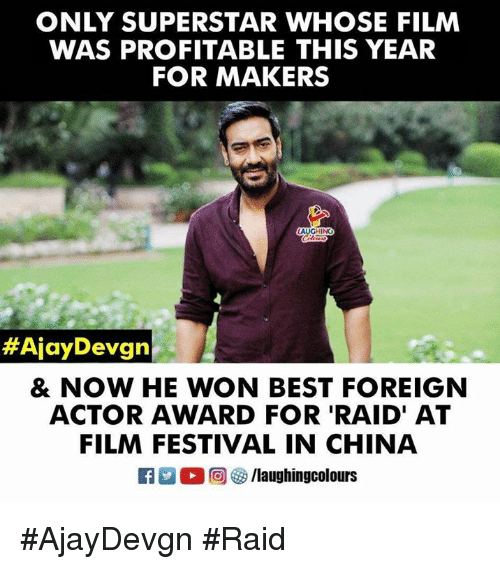 China, Best, and Festival: ONLY SUPERSTAR WHOSE FILM  WAS PROFITABLE THIS YEAR  FOR MAKERS  #AlayDevgn  & NOW HE WON BEST FOREIGN  ACTOR AWARD FOR 'RAID' AT  FILM FESTIVAL IN CHINA  f/laughingcolours #AjayDevgn #Raid