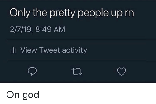 God, Trendy, and Tweet: Only the prety people up rn  2/7/19, 8:49 AM  li View Tweet activity On god