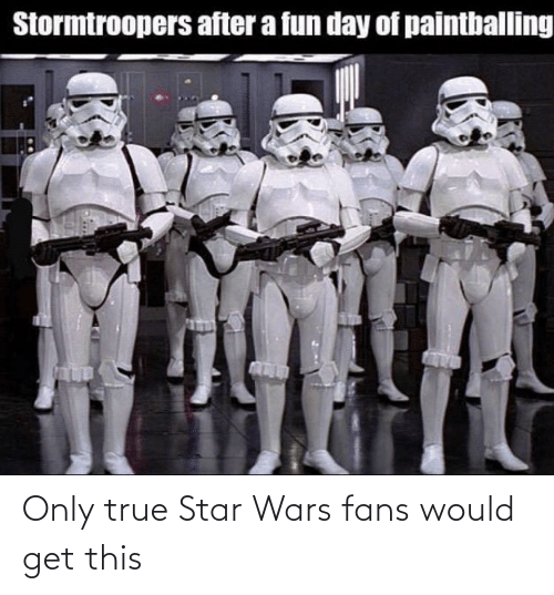 Star Wars, True, and Star: Only true Star Wars fans would get this