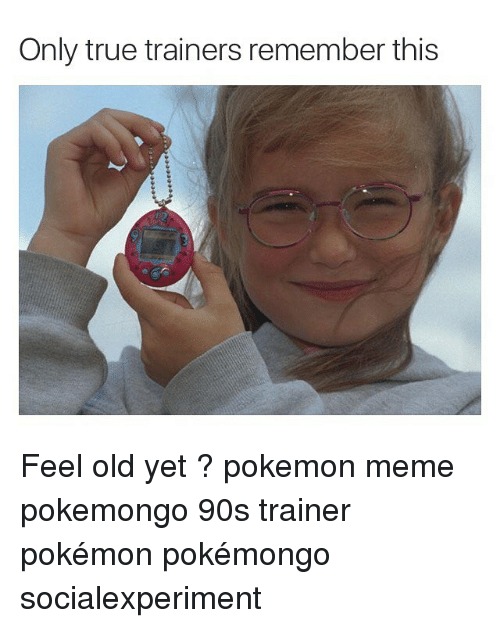 only true trainers remember this feel old yet pokemon 3174569 only true trainers remember this feel old yet ? pokemon meme,Pokemon Gumshoos Meme