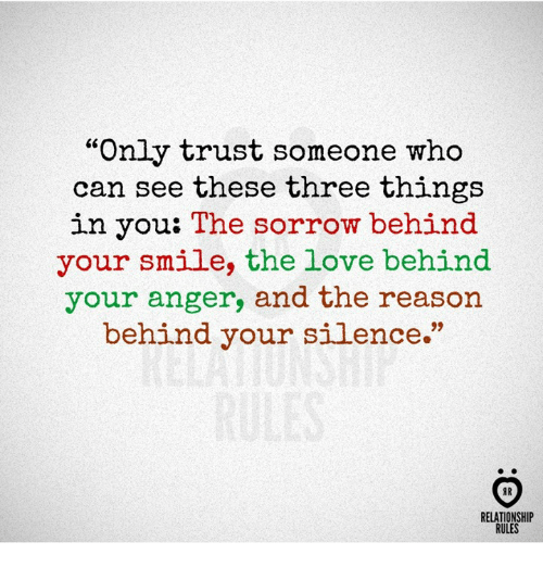 """Love, Smile, and Reason: """"Only trust someone who  can see these three things  in you: The sorrow behind  your smile, the love behind  your anger, and the reason  behind your silence.""""  RELATIONSHIP  RULES"""