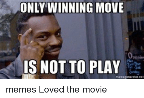 only winning move is not to play generator memes loved 13724937 ✅ 25 best memes about generate meme generate memes