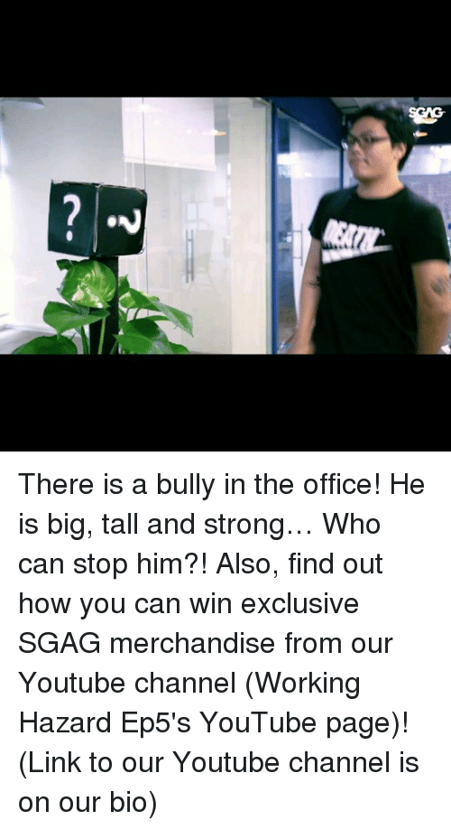 Memes, The Office, and youtube.com: ONN There is a bully in the office! He is big, tall and strong… Who can stop him?! Also, find out how you can win exclusive SGAG merchandise from our Youtube channel (Working Hazard Ep5's YouTube page)! (Link to our Youtube channel is on our bio)