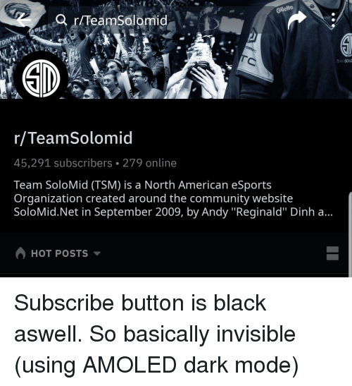 """Community, American, and Black: onoN  EAMSOLO  r/TeamSolomid  45,291 subscribers 279 online  Team SoloMid (TSM) is a North American eSports  Organization created around the community website  SoloMid.Net in September 2009, by Andy """"Reginald"""" Dinh a...  HOT POSTS"""
