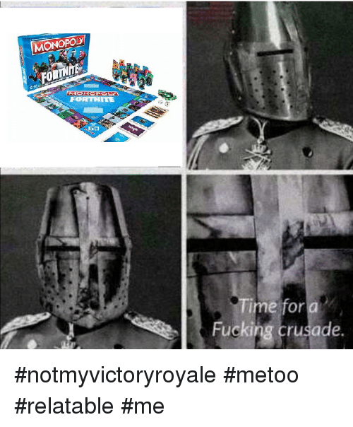 Fucking, Time, and Relatable: ONOPOLYİ  FOR  FORTHITE  Time for  Fucking crusade.