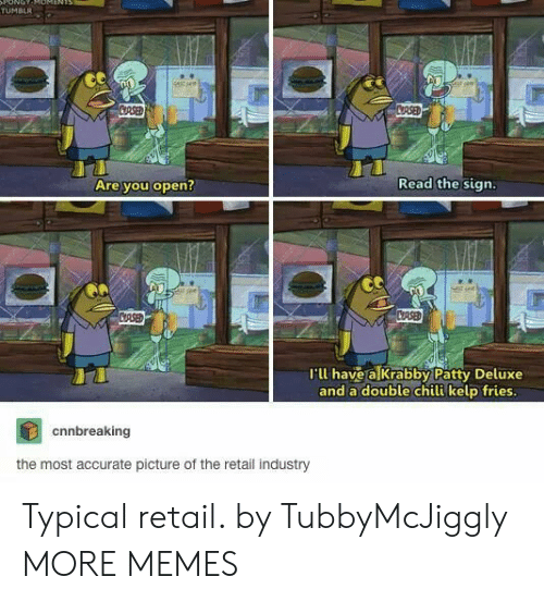 Dank, Memes, and Target: ONOT  TUMBLR  stsee  CRSED  CRSED  Read the sign.  Are you open?  CASED  CRSE  I'll have a Krabby Patty Deluxe  and a double chili kelp fries.  cnnbreaking  the most accurate picture of the retail industry Typical retail. by TubbyMcJiggly MORE MEMES