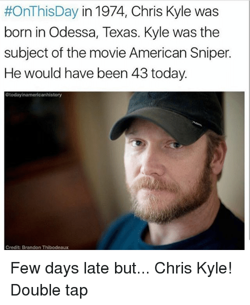 onthisday in 1974 chris kyle was born in odessa texas 18969640 ✅ 25 best memes about chris kyle chris kyle memes