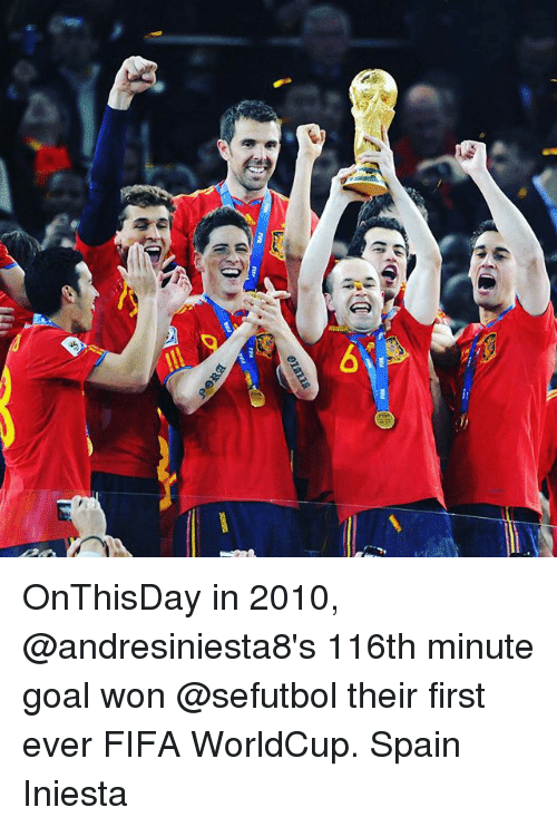 Fifa, Memes, and Goal: OnThisDay in 2010, @andresiniesta8's 116th minute goal won @sefutbol their first ever FIFA WorldCup. Spain Iniesta