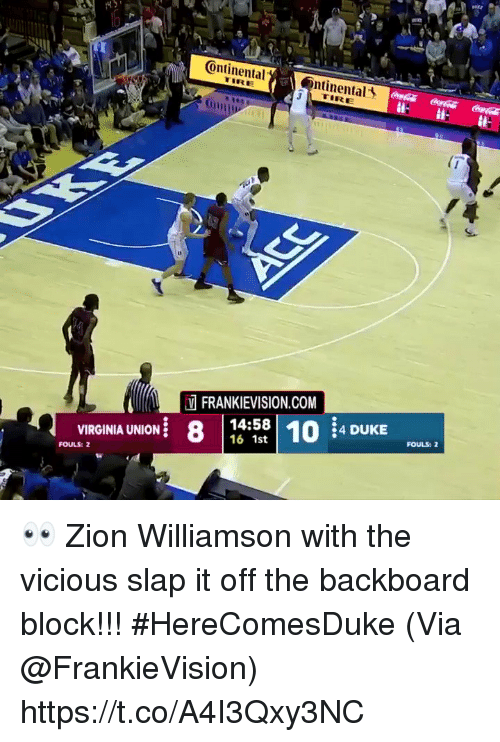 Memes, Duke, and Virginia: ontinental  ntinental  LTIRE  (0111 ,  Oni  13  FRANKIEVISION.COM  8 |  14:58 10 4 DUKE  58| 10:4 DUKE  FOULS:  VIRGINIA UNION .  FOULS: 2 👀 Zion Williamson with the vicious slap it off the backboard block!!! #HereComesDuke   (Via @FrankieVision)    https://t.co/A4I3Qxy3NC