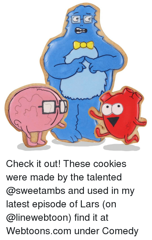 Memes, 🤖, and Cookie: oo Check it out! These cookies were made by the talented @sweetambs and used in my latest episode of Lars (on @linewebtoon) find it at Webtoons.com under Comedy