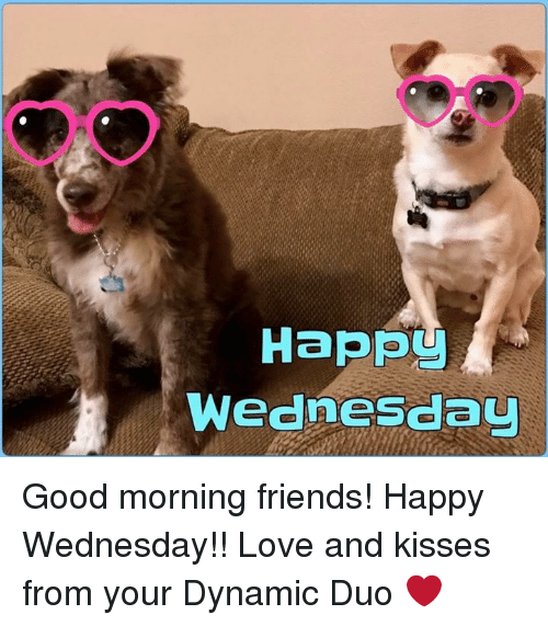 Oo Happ Wednesdau Good Morning Friends Happy Wednesday Love And