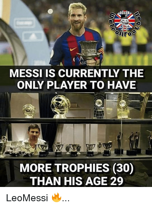 Memes, Messi, and 🤖: oOCCERB,  onro  MESSI IS CURRENTLY THE  MORE TROPHIES (30)  THAN HIS AGE 29 LeoMessi 🔥...