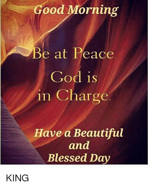 Ood Morning Be At Peace God Is N Charge Have A Beautiful And Blessed