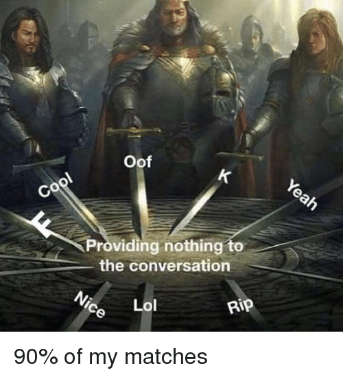 Rip, Nothing, and Oof: Oof  kr  Providing nothing to  the conversation  ce Lo  Rip 90% of my matches