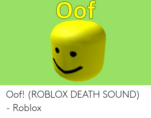 Oof Oof Roblox Death Sound Roblox Death Meme On Me Me