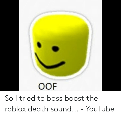Oof So I Tried To Bass Boost The Roblox Death Sound Youtube