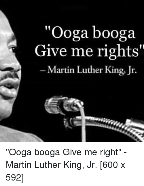 Ooga Booga Give Me Rights Martin Luther King Jr Ooga Booga Give Me