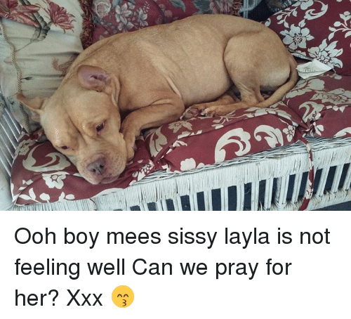 Ooh Boy Mees Sissy Layla Is Not Feeling Well Can We Pray for Her