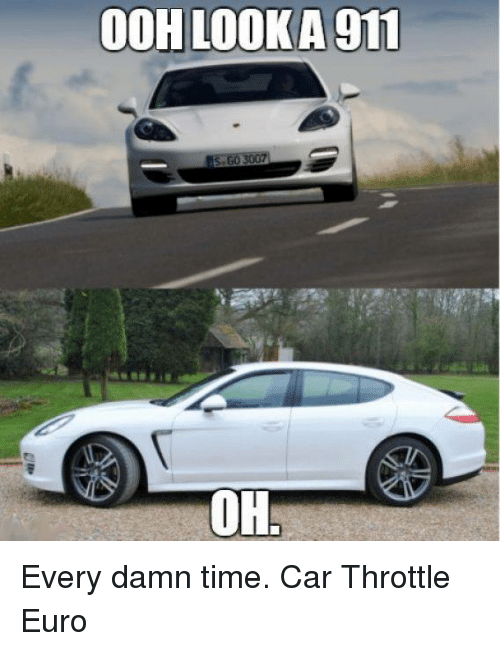 Ooh Look A911 Oh Every Damn Time Car Throttle Euro Cars Meme On Me Me