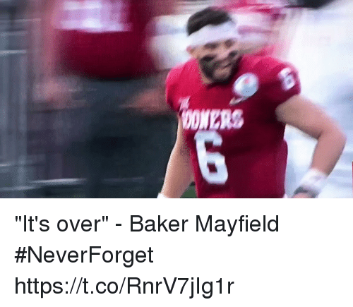 "me.me: OONERS ""It's over"" - Baker Mayfield #NeverForget https://t.co/RnrV7jIg1r"