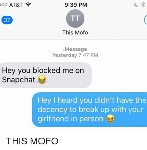 Relationships, Snapchat, and Texting: ooo AT&T  9:39 PM  37  This Mofo  i Message  Yesterday 7:47 PM  Hey you blocked me on  Snapchat  Hey I heard you didn't have the  decency to break up with your  girlfriend in person THIS MOFO