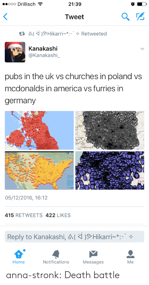 America, Anna, and McDonalds: ..ooo Drillisch  21:39  Tweet  Kanakashi  @Kanakashi_  pubs in the uk vs churches in poland vs  mcdonalds in america vs furries in  germany  05/12/2016, 16:12  415 RETWEETS 422 LIKES  Reply to Kanakashi,  Hikarri~*:.。  Home  Notifications  Messages  Me anna-stronk: Death battle