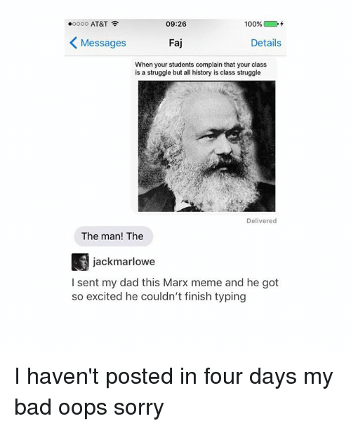 Struggle, Tumblr, and At&t: ooooo AT&T  09:26  100%  Messages  Faj  Details  When your students complain that your class  is a struggle but all history is class struggle  Delivered  The man! The  jackmarlowe  I sent my dad this Marx meme and he got  so excited he couldn't finish typing I haven't posted in four days my bad oops sorry