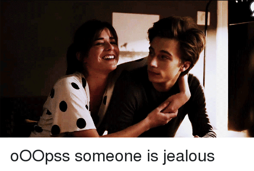 Jealous and Someone: oOOpss someone is jealous