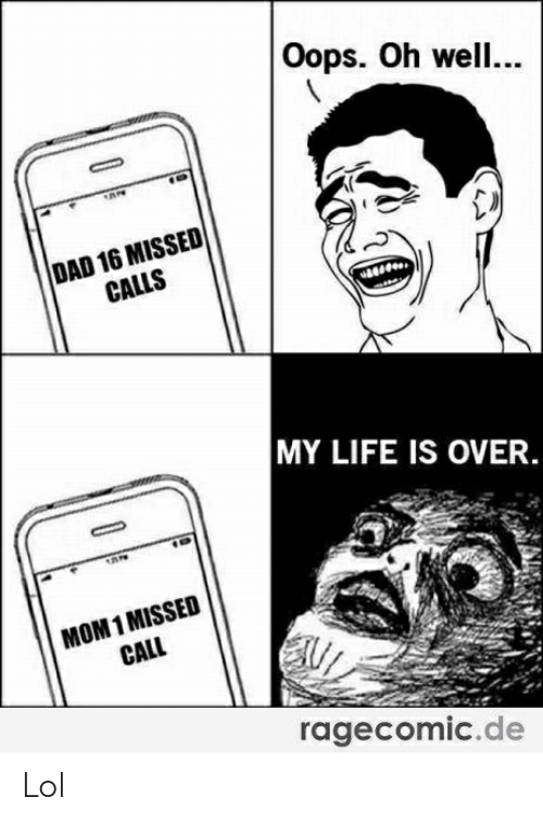 Dad, Life, and Lol: Oops. Oh well...  DAD 16 MISSED  CALLS  MY LIFE IS OVER.  MOM1 MISSED  CALL  ragecomic.de Lol
