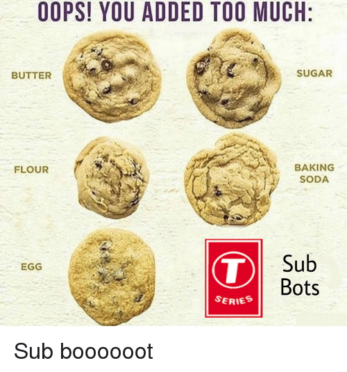 Soda, Too Much, and Sugar: OOPS! YOU ADDED TOO MUCH  BUTTER  SUGAR  BAKING  SODA  FLOUR  Sub  Bots  EGG  SERIES
