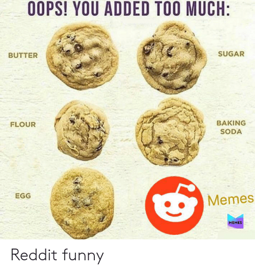 Funny, Memes, and Reddit: OOPS! YOU ADDED TOO MUCH:  SUGAR  BUTTER  BAKING  FLOUR  SODA  EGG  Memes  MEMES Reddit funny