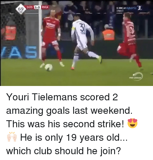 Club, Goals, and Memes: oos 1.3 RSCA  69  DICAI Youri Tielemans scored 2 amazing goals last weekend. This was his second strike! 😍🙌🏻 He is only 19 years old... which club should he join?