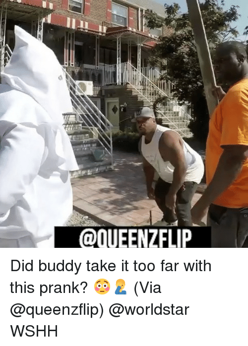 Memes, Prank, and Worldstar: OOUEENZFLIP Did buddy take it too far with this prank? 😳🤦‍♂️ (Via @queenzflip) @worldstar WSHH