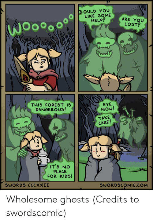 Lost, Help, and Kids: OOULD YOU  LIKE SOME  HELP?  ARE YOU  LOST?  THIS FOREST IS  DANGEROUS!  BYE  NOW!  TAKE  CARE!  IT'S NO  PLACE  FOR KIDS!  SWORDS ClcxXII  SWORDSCOMIC.COM Wholesome ghosts (Credits to swordscomic)