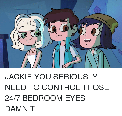 bedroom eyes meme. dank control and op jackie you seriously need to control those 24 bedroom eyes meme