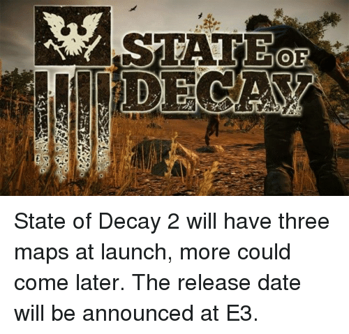 Op Of State Of Decay 2 Will Have Three Maps At Launch More Could