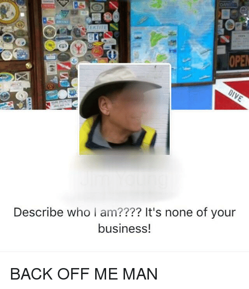 Business, Oldpeoplefacebook, and Back: OPE  Describe who I am???? It's none of your  business!