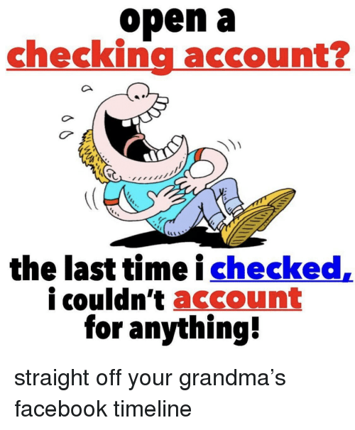 Facebook Grandma And Time Open A Checking Account The Last I