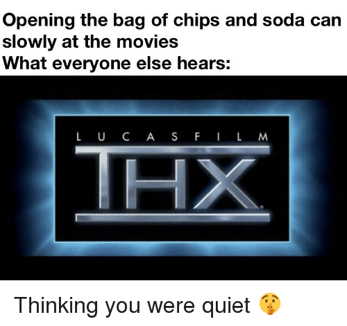 Opening the Bag of Chips and Soda Can Slowly at the Movies