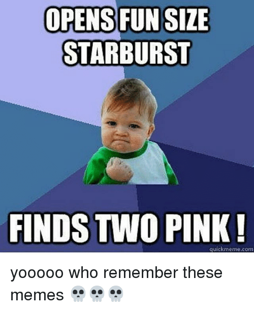Memes, Pink, and 🤖: OPENS FUN SIZE  STARBURST  FINDS TWO PINK  quick meme com yooooo who remember these memes 💀💀💀