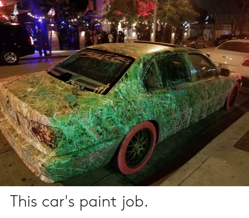 How Much Is A Car Paint Job >> Opofs This Car S Paint Job Cars Meme On Me Me