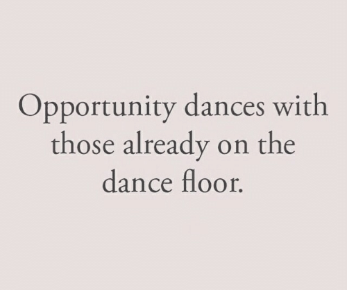 Opportunity, Dance, and Those: Opportunity dances with  those already on the  dance floor